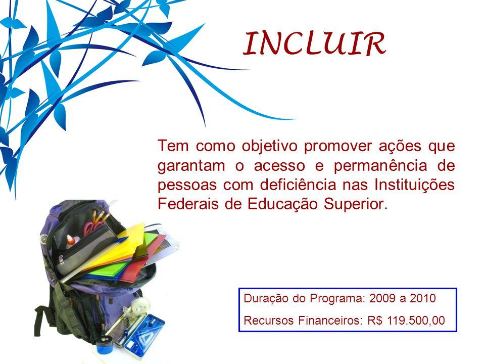 INCLUIR Tem como objetivo promover ações que garantam o acesso e permanência de pessoas com deficiência nas Instituições Federais de Educação Superior.