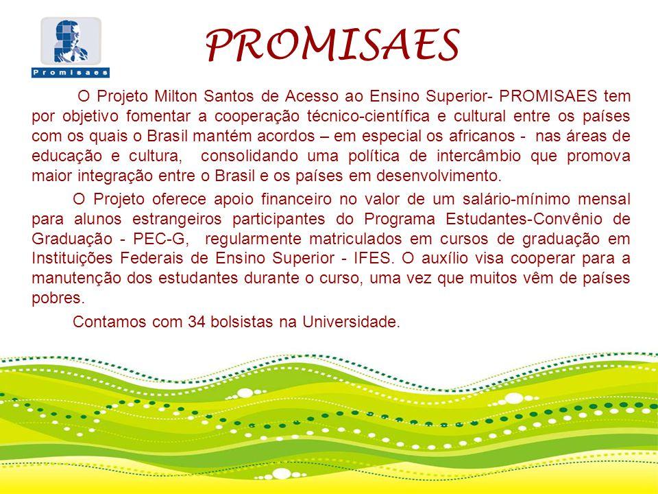PROMISAES O Projeto Milton Santos de Acesso ao Ensino Superior- PROMISAES tem por objetivo fomentar a cooperação técnico-científica e cultural entre o