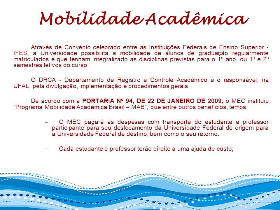 Mobilidade Acadêmica Através de Convênio celebrado entre as Instituições Federais de Ensino Superior - IFES, a Universidade possibilita a mobilidade d