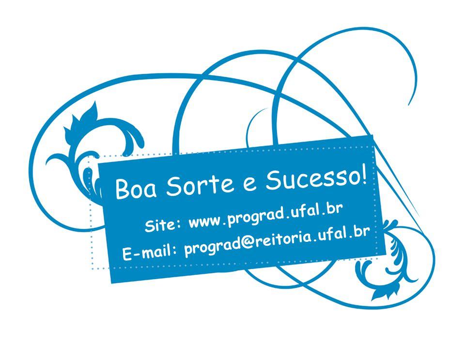 Boa Sorte e Sucesso! Site: www.prograd.ufal.br E-mail: prograd@reitoria.ufal.br
