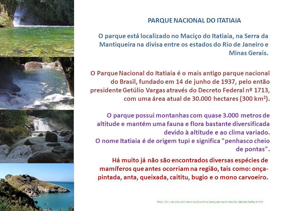 PARQUE NACIONAL DO ITATIAIA http://br.viarural.com/servicos/turismo/parques-nacionais/do-itatiaia/default.htm O parque está localizado no Maciço do It