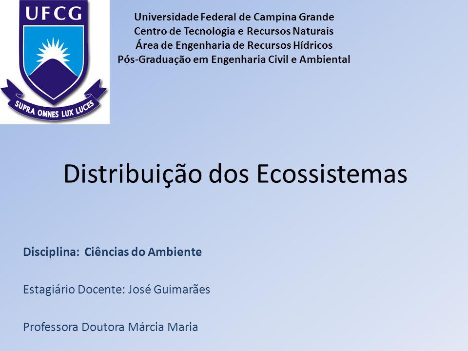 Distribuição dos Ecossistemas Disciplina: Ciências do Ambiente Estagiário Docente: José Guimarães Professora Doutora Márcia Maria Universidade Federal