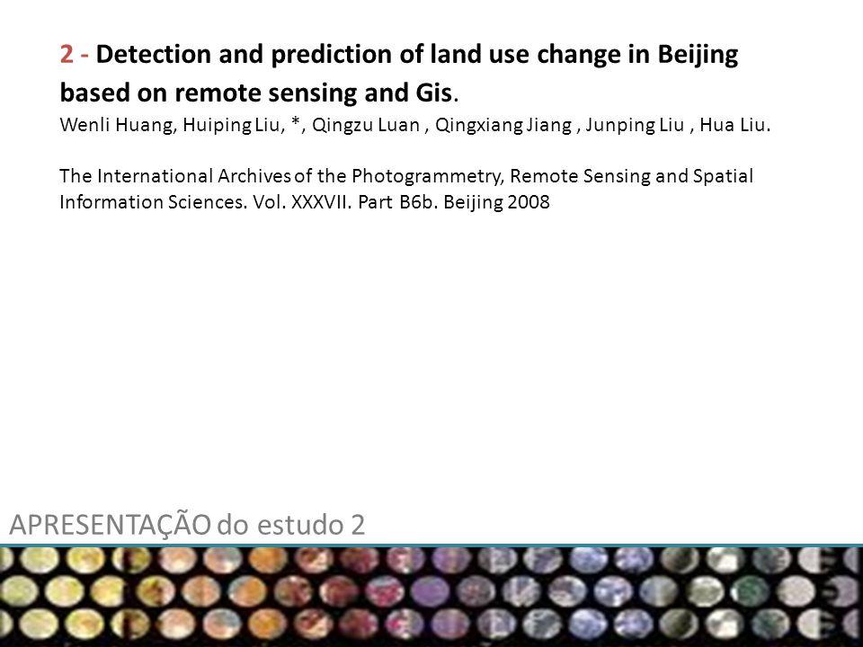 APRESENTAÇÃO do estudo 2 2 - Detection and prediction of land use change in Beijing based on remote sensing and Gis.