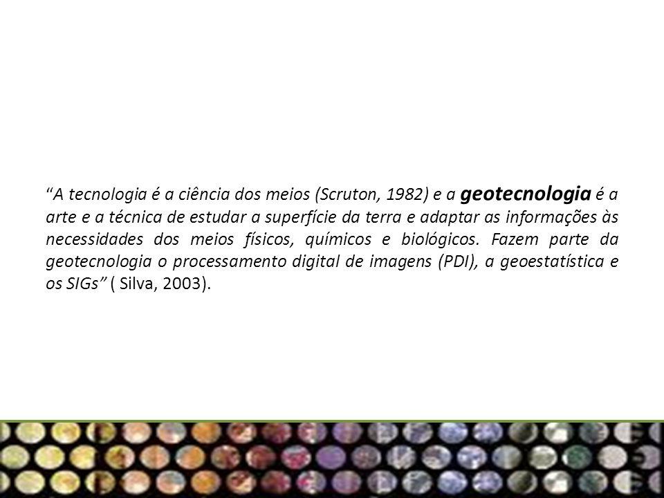A tecnologia é a ciência dos meios (Scruton, 1982) e a geotecnologia é a arte e a técnica de estudar a superfície da terra e adaptar as informações às necessidades dos meios físicos, químicos e biológicos.