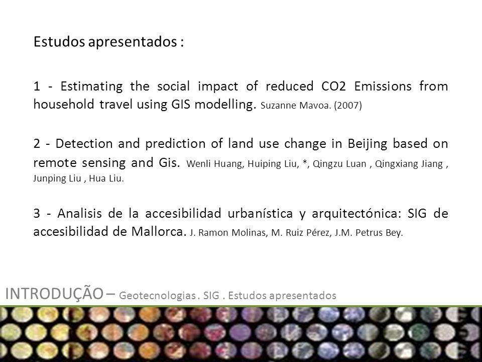 INTRODUÇÃO – Geotecnologias. SIG. Estudos apresentados Estudos apresentados : 1 - Estimating the social impact of reduced CO2 Emissions from household