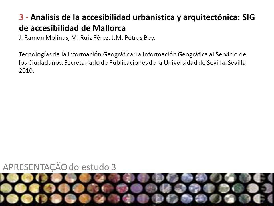 APRESENTAÇÃO do estudo 3 3 - Analisis de la accesibilidad urbanística y arquitectónica: SIG de accesibilidad de Mallorca J. Ramon Molinas, M. Ruiz Pér