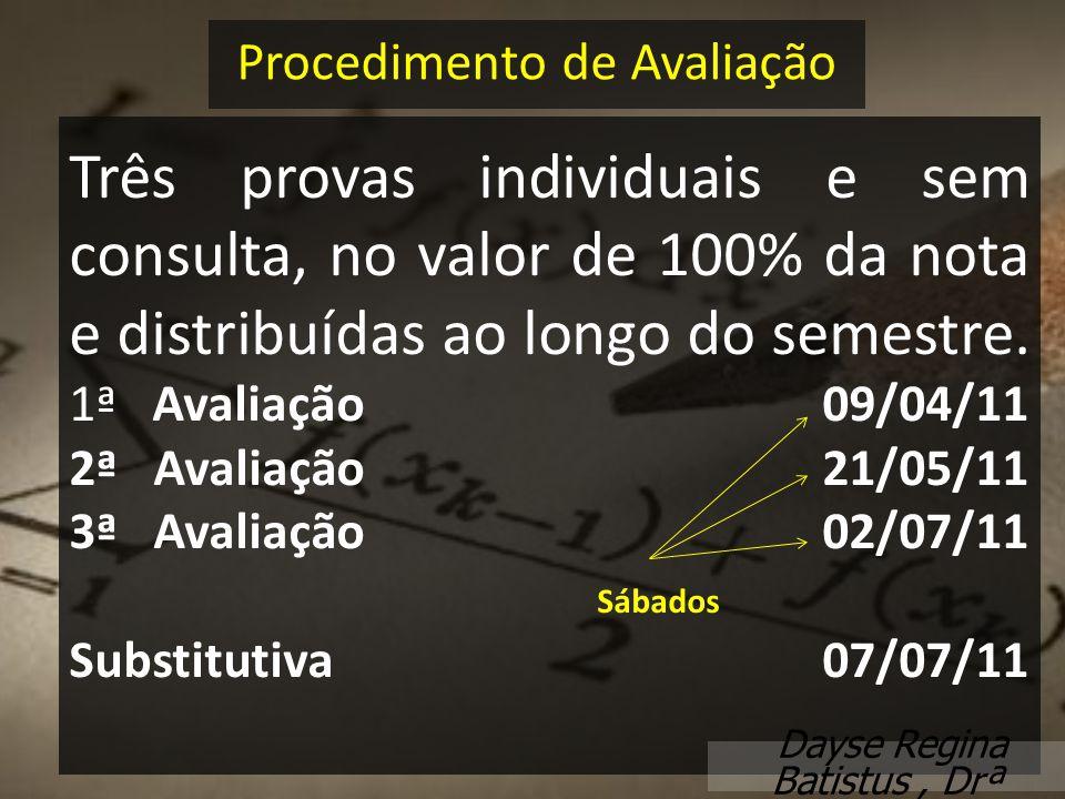 Três provas individuais e sem consulta, no valor de 100% da nota e distribuídas ao longo do semestre. 1ª Avaliação 09/04/11 2ª Avaliação 21/05/11 3ª A