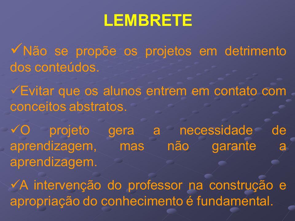 LEMBRETE Não se propõe os projetos em detrimento dos conteúdos.
