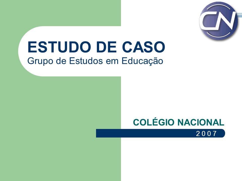 ESTUDO DE CASO Grupo de Estudos em Educação COLÉGIO NACIONAL 2 0 0 7