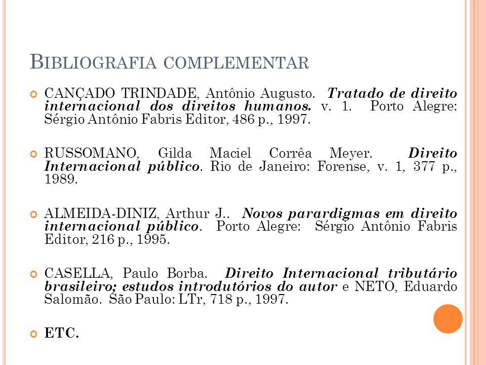 B IBLIOGRAFIA COMPLEMENTAR CANÇADO TRINDADE, Antônio Augusto. Tratado de direito internacional dos direitos humanos. v. 1. Porto Alegre: Sérgio Antôni