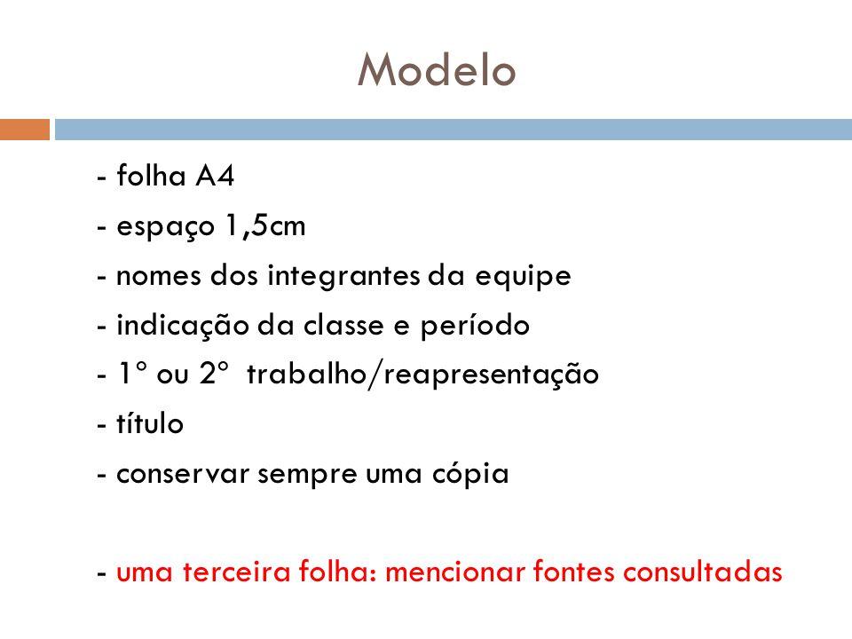 Modelo - folha A4 - espaço 1,5cm - nomes dos integrantes da equipe - indicação da classe e período - 1º ou 2º trabalho/reapresentação - título - conse
