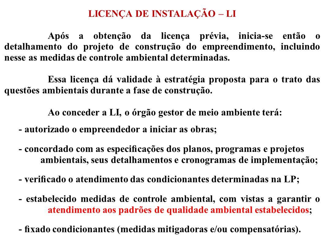 LICENÇA DE INSTALAÇÃO – LI Após a obtenção da licença prévia, inicia-se então o detalhamento do projeto de construção do empreendimento, incluindo nes