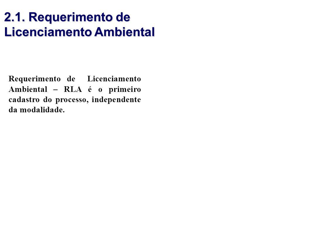 Requerimento de Licenciamento Ambiental – RLA é o primeiro cadastro do processo, independente da modalidade. 2.1. Requerimento de Licenciamento Ambien