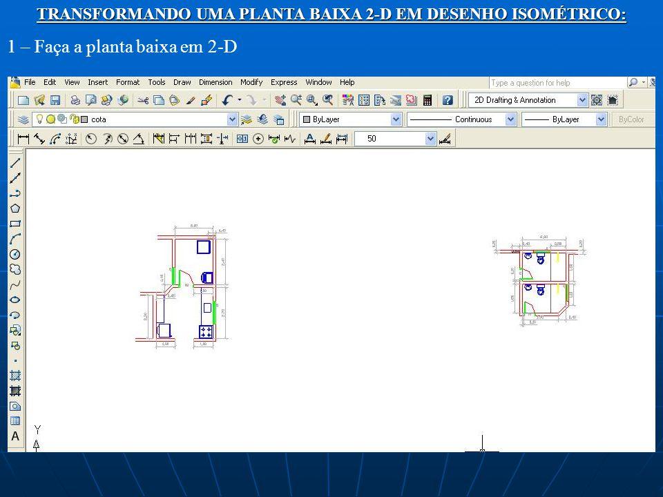 TRANSFORMANDO UMA PLANTA BAIXA 2-D EM DESENHO ISOMÉTRICO: 1 – Faça a planta baixa em 2-D