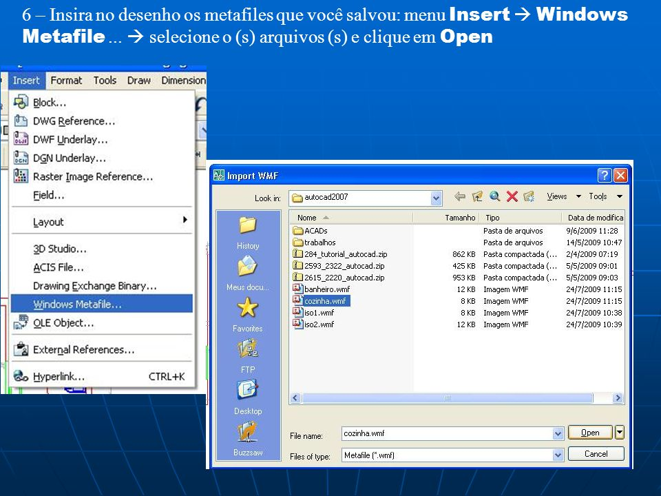 6 – Insira no desenho os metafiles que você salvou: menu Insert Windows Metafile... selecione o (s) arquivos (s) e clique em Open