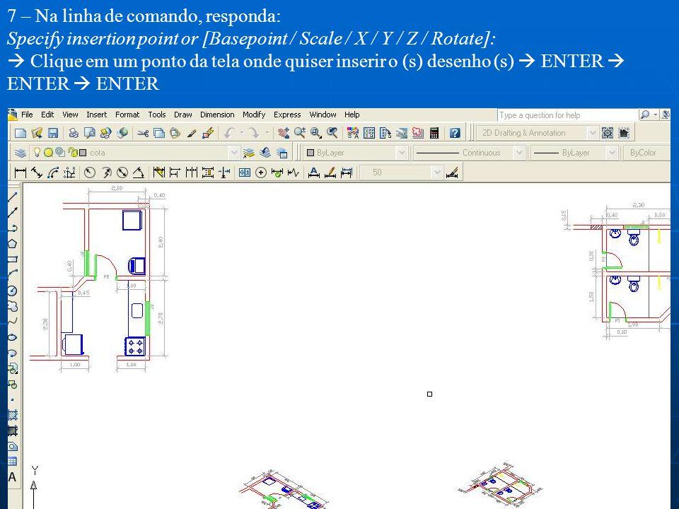 7 – Na linha de comando, responda: Specify insertion point or [Basepoint / Scale / X / Y / Z / Rotate]: Clique em um ponto da tela onde quiser inserir