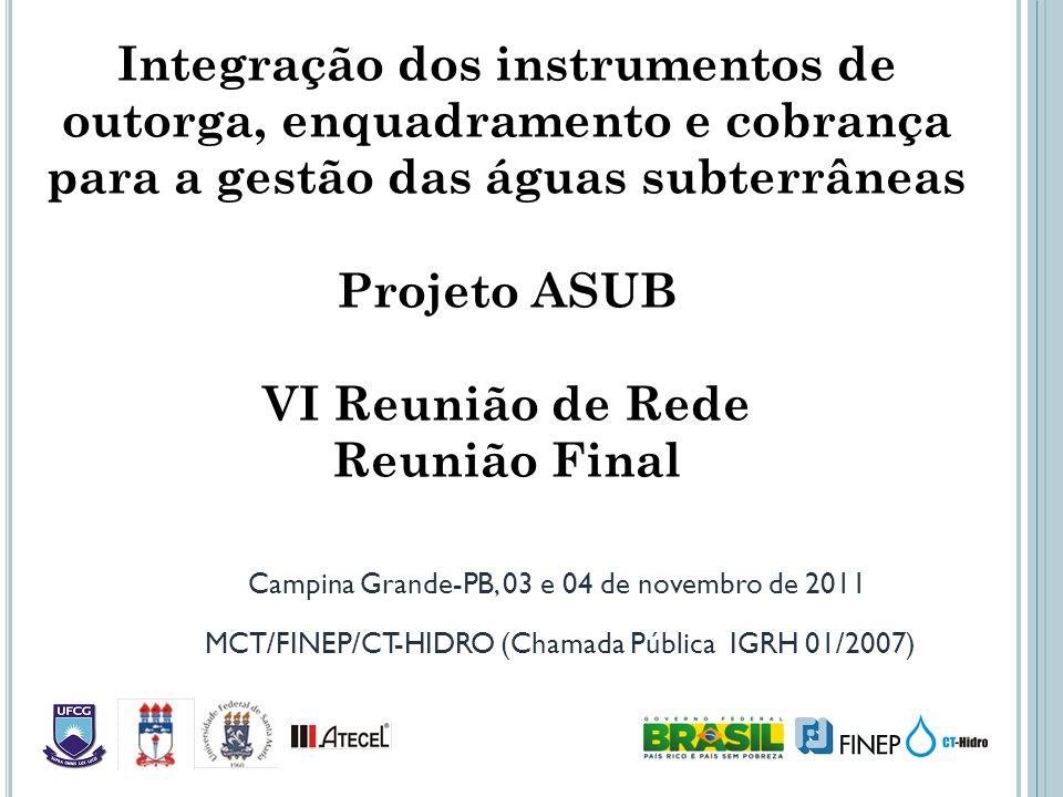 Integração dos instrumentos de outorga, enquadramento e cobrança para a gestão das águas subterrâneas Projeto ASUB VI Reunião de Rede Reunião Final Ca