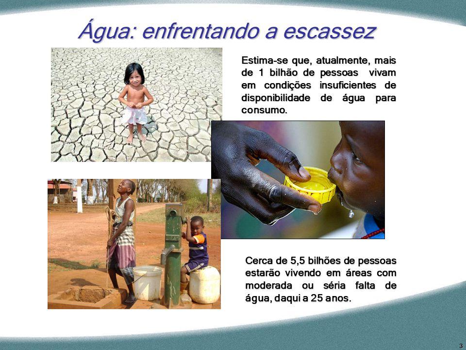 3 Água: enfrentando a escassez Estima-se que, atualmente, mais de 1 bilhão de pessoas vivam em condições insuficientes de disponibilidade de água para