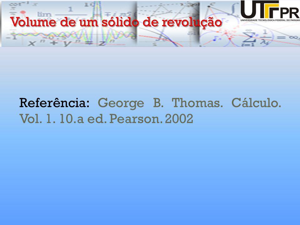 Referência: George B. Thomas. Cálculo. Vol. 1. 10.a ed. Pearson. 2002