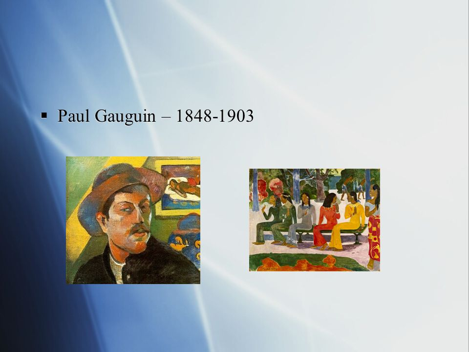 Paul Gauguin – 1848-1903
