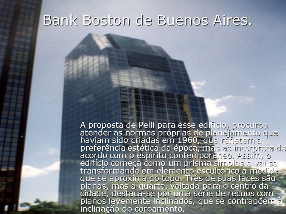 Bank Boston de Buenos Aires. A proposta de Pelli para esse edifício, procurou atender as normas próprias de planejamento que haviam sido criadas em 19