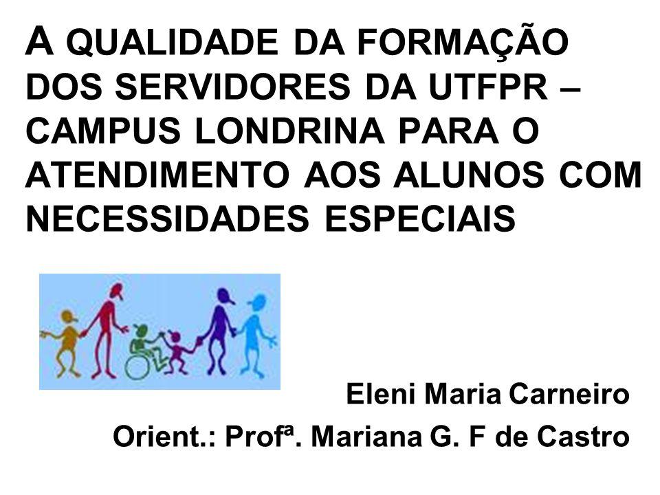 Objetivos Verificar se os servidores da Universidade Tecnológica Federal do Paraná – Campus Londrina tem formação especifica para atender aos alunos com necessidades educacionais especiais.