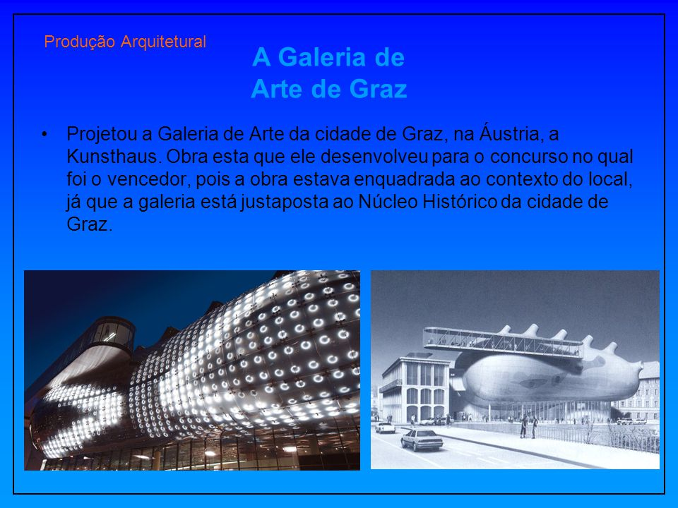Produção Arquitetural Projetou a Galeria de Arte da cidade de Graz, na Áustria, a Kunsthaus. Obra esta que ele desenvolveu para o concurso no qual foi