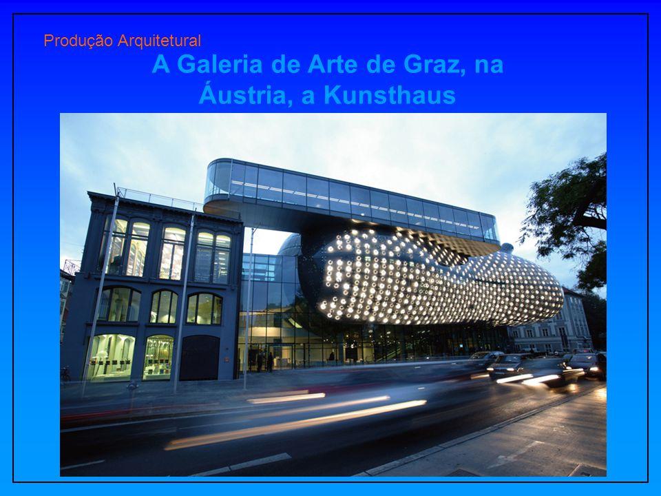Produção Arquitetural A Galeria de Arte de Graz, na Áustria, a Kunsthaus