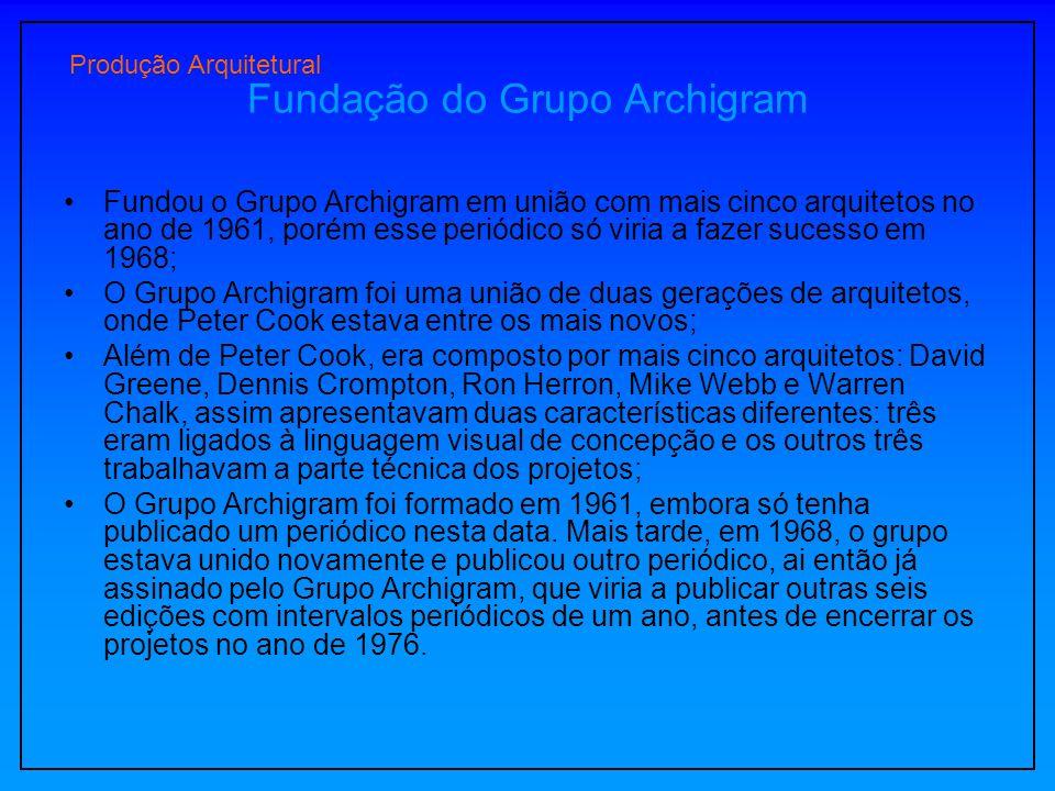 Fundação do Grupo Archigram Fundou o Grupo Archigram em união com mais cinco arquitetos no ano de 1961, porém esse periódico só viria a fazer sucesso