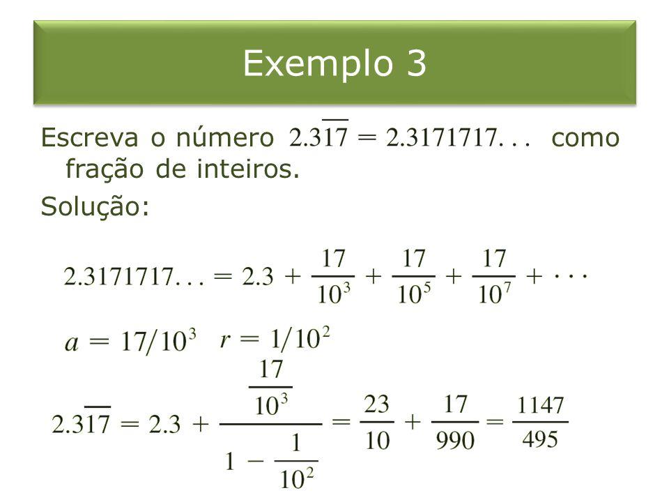 Exemplo 3 Escreva o número como fração de inteiros. Solução: