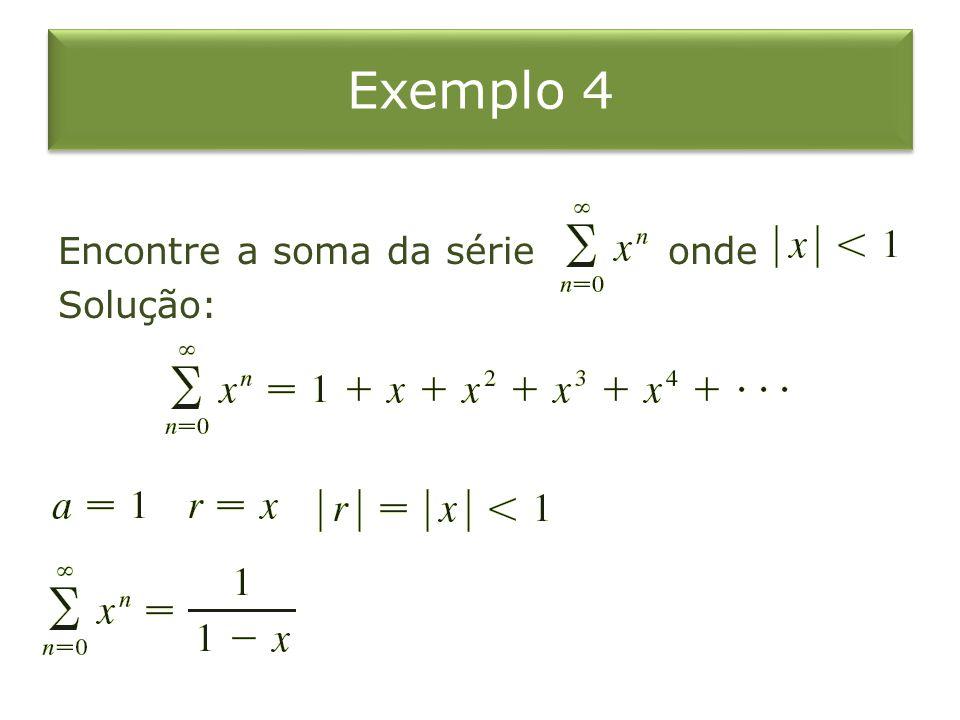 Exemplo 4 Encontre a soma da série onde Solução: