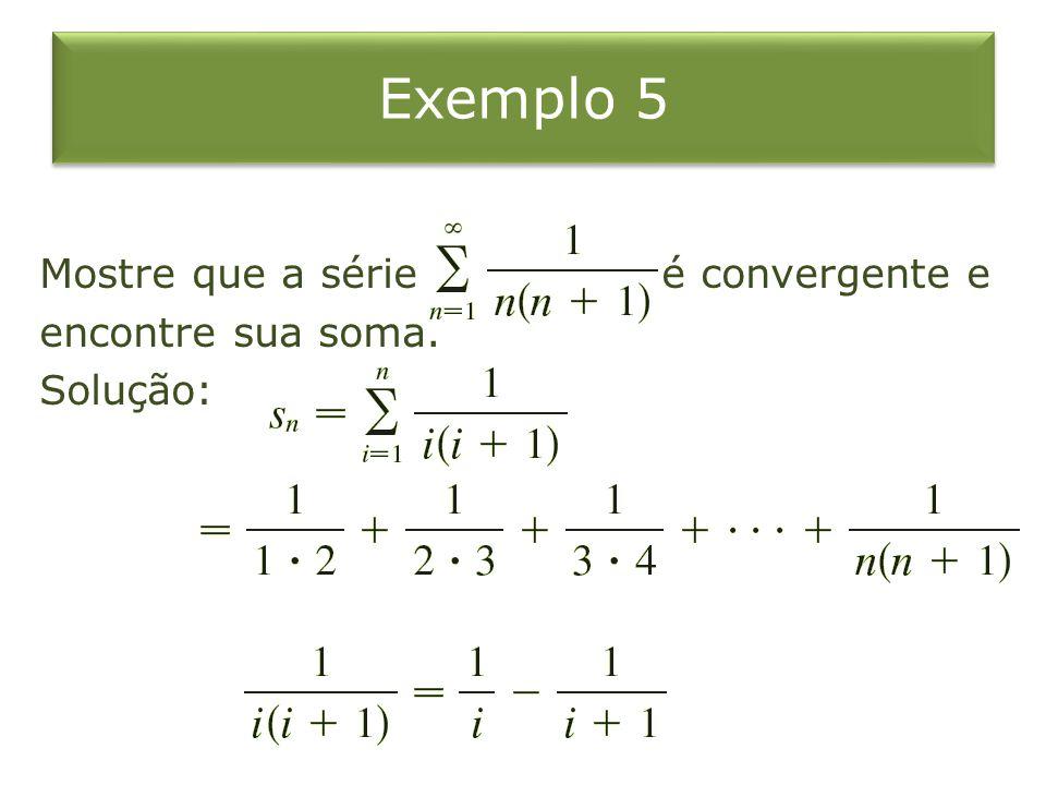 Exemplo 5 Mostre que a série é convergente e encontre sua soma. Solução: