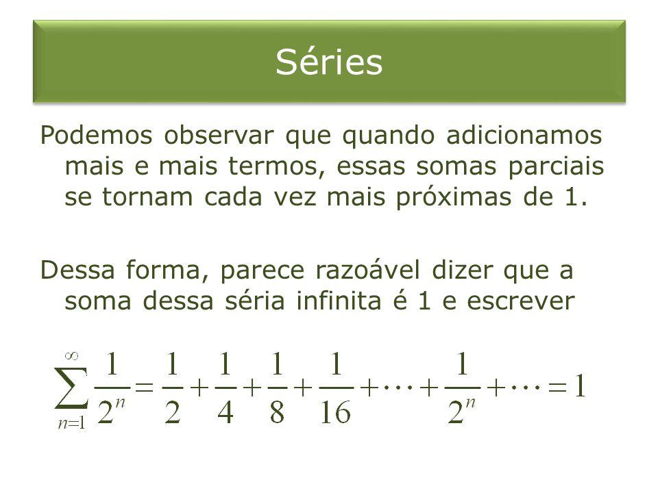 Séries Podemos observar que quando adicionamos mais e mais termos, essas somas parciais se tornam cada vez mais próximas de 1.