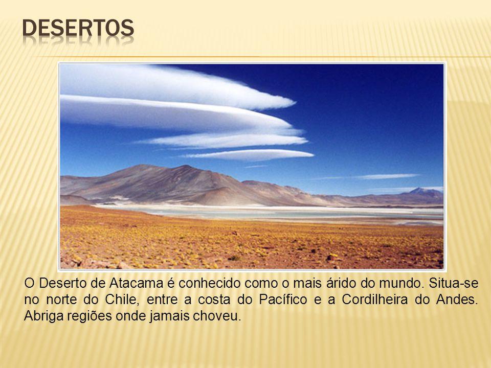 O Deserto de Atacama é conhecido como o mais árido do mundo. Situa-se no norte do Chile, entre a costa do Pacífico e a Cordilheira do Andes. Abriga re