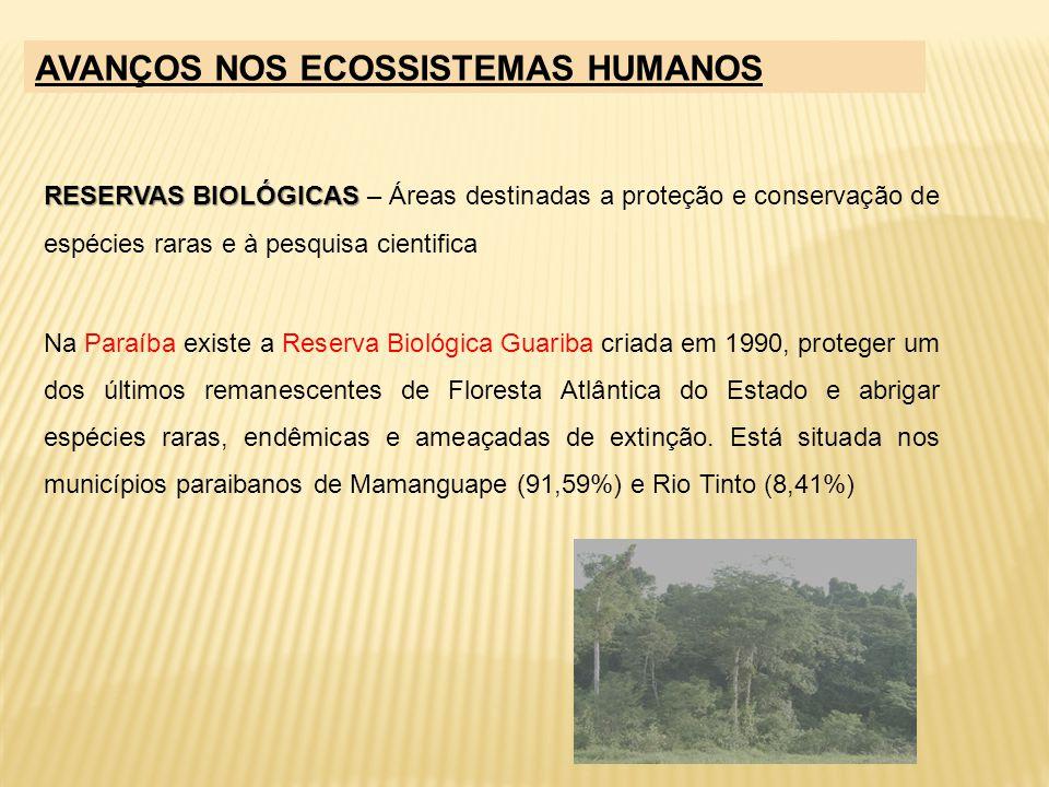 RESERVAS BIOLÓGICAS RESERVAS BIOLÓGICAS – Áreas destinadas a proteção e conservação de espécies raras e à pesquisa cientifica Na Paraíba existe a Rese