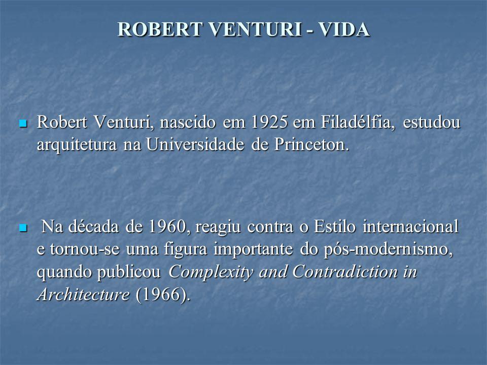 ROBERT VENTURI - VIDA Robert Venturi, nascido em 1925 em Filadélfia, estudou arquitetura na Universidade de Princeton. Robert Venturi, nascido em 1925