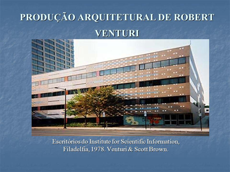 PRODUÇÃO ARQUITETURAL DE ROBERT VENTURI Escritórios do Institute for Scientific Information, Filadelfia, 1978. Venturi & Scott Brown.