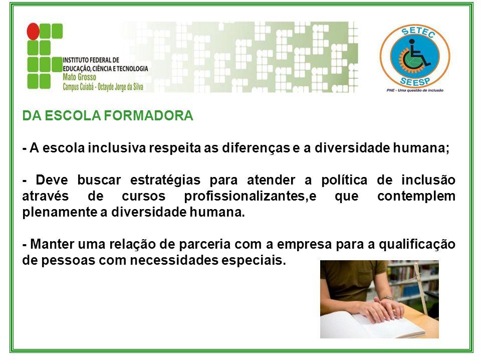 DA ESCOLA FORMADORA - A escola inclusiva respeita as diferenças e a diversidade humana; - Deve buscar estratégias para atender a política de inclusão