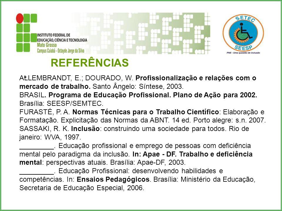 - REFERÊNCIAS ALLEMBRANDT, E.; DOURADO, W. Profissionalização e relações com o mercado de trabalho. Santo Ângelo: Síntese, 2003. BRASIL. Programa de E