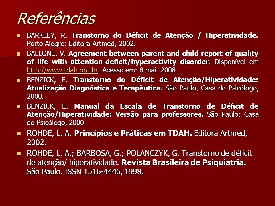 Referências BARKLEY, R.Transtorno do Déficit de Atenção / Hiperatividade.