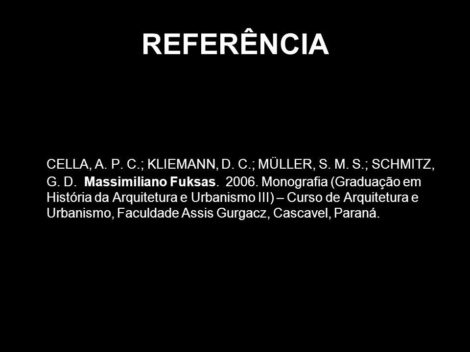 REFERÊNCIA CELLA, A. P. C.; KLIEMANN, D. C.; MÜLLER, S. M. S.; SCHMITZ, G. D. Massimiliano Fuksas. 2006. Monografia (Graduação em História da Arquitet