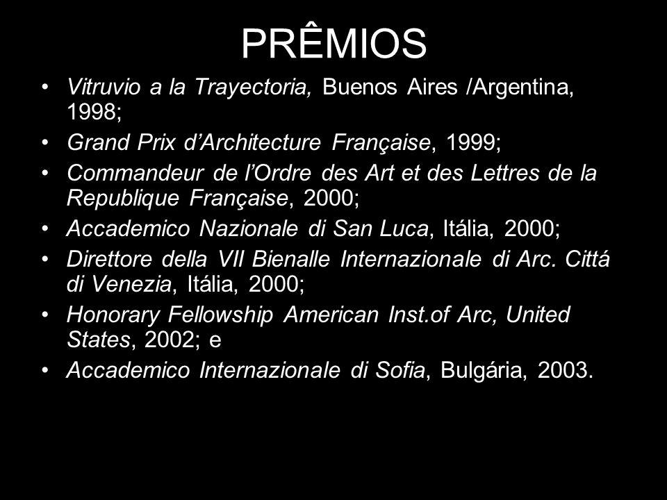 PRÊMIOS Vitruvio a la Trayectoria, Buenos Aires /Argentina, 1998; Grand Prix dArchitecture Française, 1999; Commandeur de lOrdre des Art et des Lettre