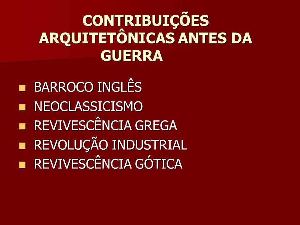 CONTRIBUIÇÕES ARQUITETÔNICAS ANTES DA GUERRA BARROCO INGLÊS BARROCO INGLÊS NEOCLASSICISMO NEOCLASSICISMO REVIVESCÊNCIA GREGA REVIVESCÊNCIA GREGA REVOLUÇÃO INDUSTRIAL REVOLUÇÃO INDUSTRIAL REVIVESCÊNCIA GÓTICA REVIVESCÊNCIA GÓTICA