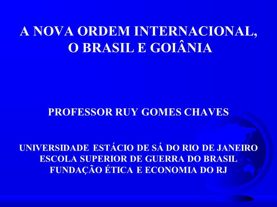 A NOVA ORDEM INTERNACIONAL, O BRASIL E GOIÂNIA PROFESSOR RUY GOMES CHAVES UNIVERSIDADE ESTÁCIO DE SÁ DO RIO DE JANEIRO ESCOLA SUPERIOR DE GUERRA DO BR