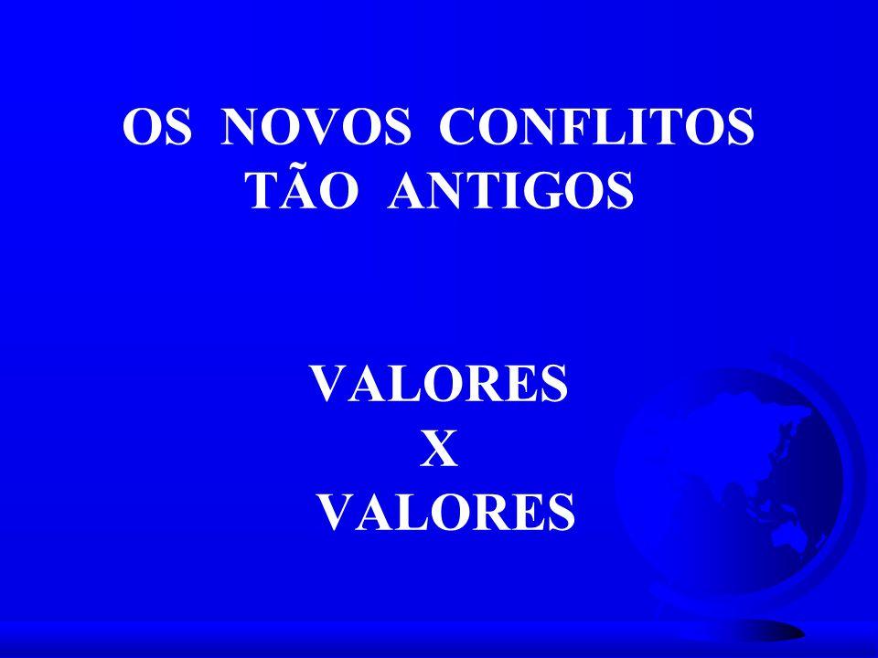 OS NOVOS CONFLITOS TÃO ANTIGOS VALORES X VALORES