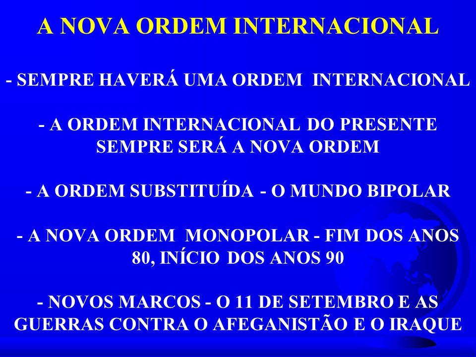 A NOVA ORDEM INTERNACIONAL - SEMPRE HAVERÁ UMA ORDEM INTERNACIONAL - A ORDEM INTERNACIONAL DO PRESENTE SEMPRE SERÁ A NOVA ORDEM - A ORDEM SUBSTITUÍDA