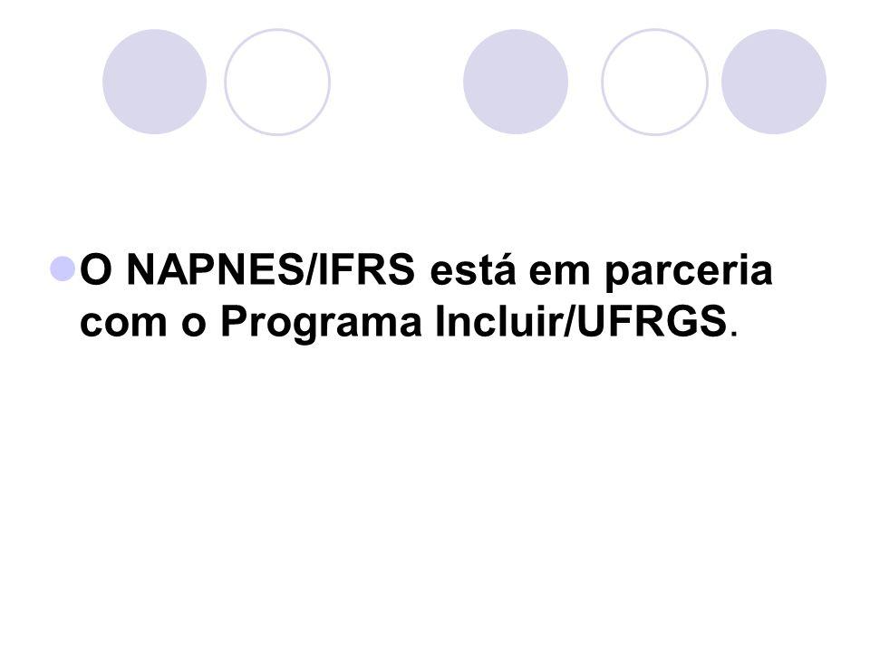 O NAPNES/IFRS está em parceria com o Programa Incluir/UFRGS.