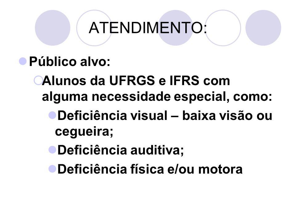 ATENDIMENTO: Público alvo: Alunos da UFRGS e IFRS com alguma necessidade especial, como: Deficiência visual – baixa visão ou cegueira; Deficiência aud