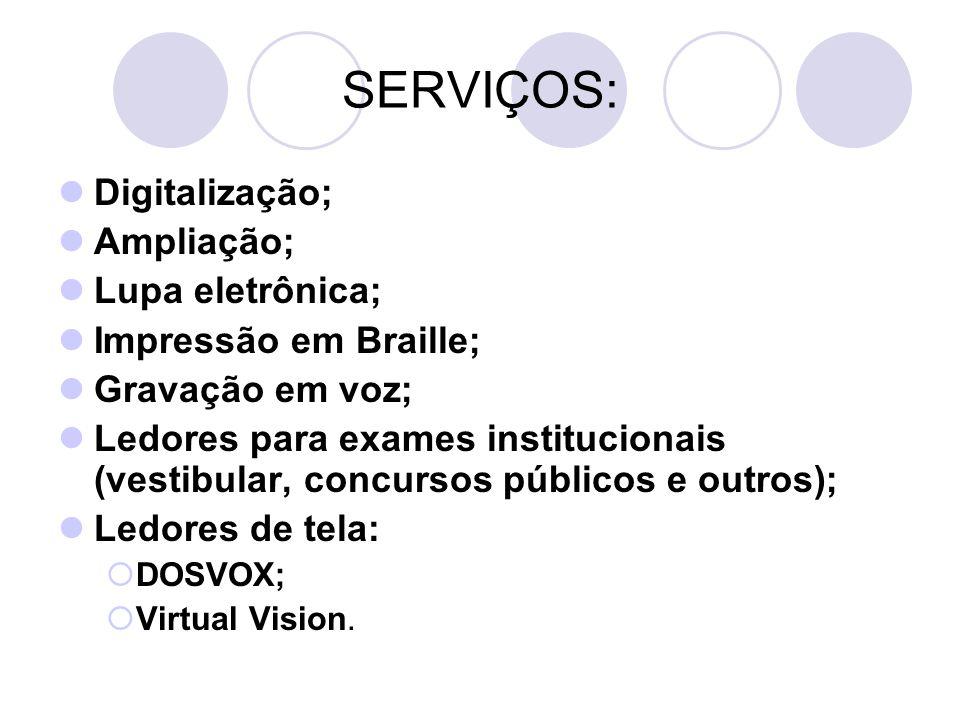 SERVIÇOS: Digitalização; Ampliação; Lupa eletrônica; Impressão em Braille; Gravação em voz; Ledores para exames institucionais (vestibular, concursos