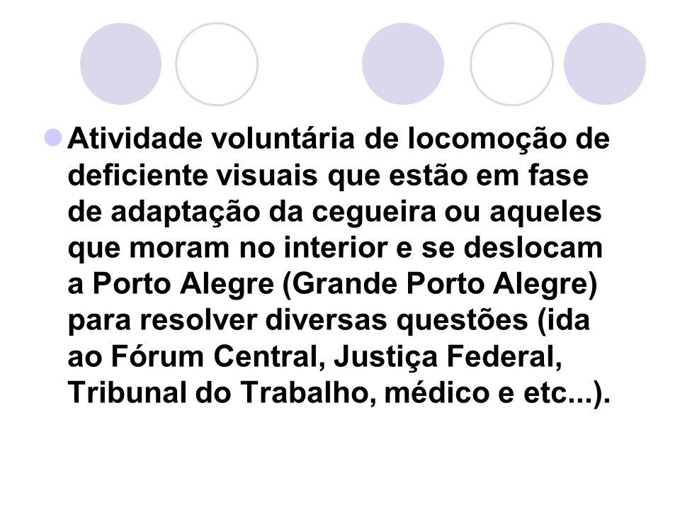 Atividade voluntária de locomoção de deficiente visuais que estão em fase de adaptação da cegueira ou aqueles que moram no interior e se deslocam a Po